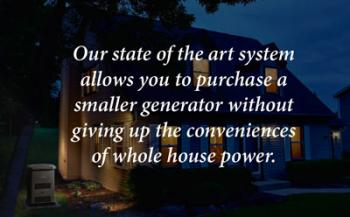 Our system allows a smaller generator with giving up whole house power